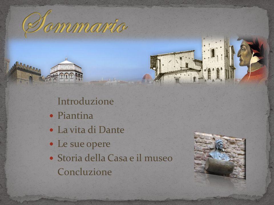 Sommario Introduzione Piantina La vita di Dante Le sue opere