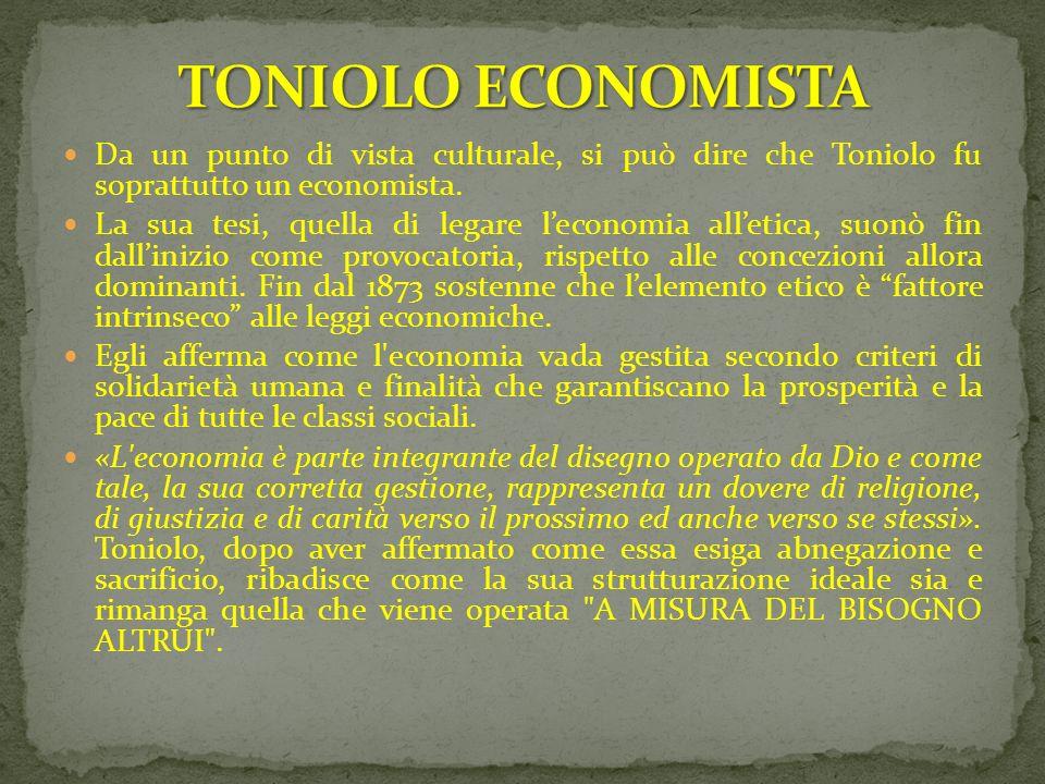 TONIOLO ECONOMISTA Da un punto di vista culturale, si può dire che Toniolo fu soprattutto un economista.