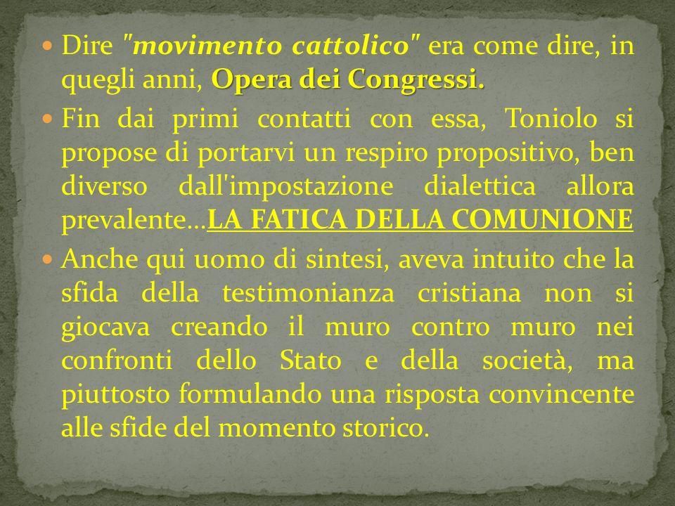 Dire movimento cattolico era come dire, in quegli anni, Opera dei Congressi.