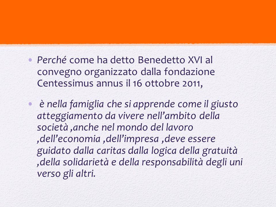 Perché come ha detto Benedetto XVI al convegno organizzato dalla fondazione Centessimus annus il 16 ottobre 2011,