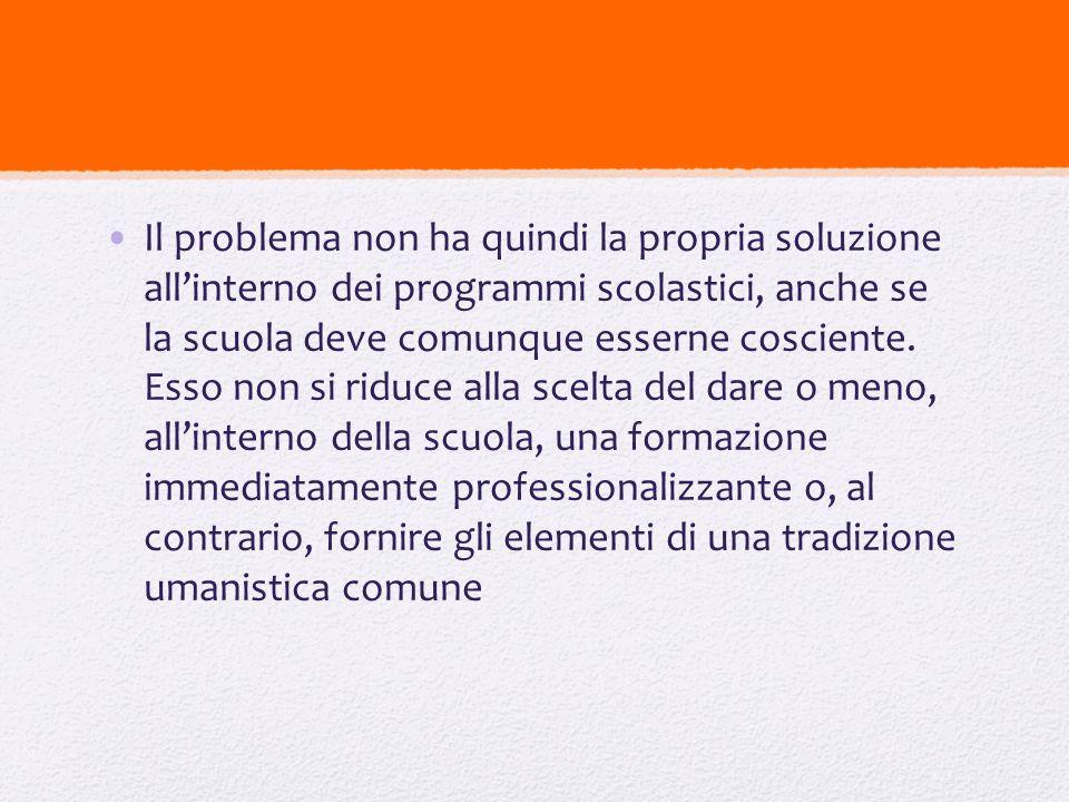 Il problema non ha quindi la propria soluzione all'interno dei programmi scolastici, anche se la scuola deve comunque esserne cosciente.