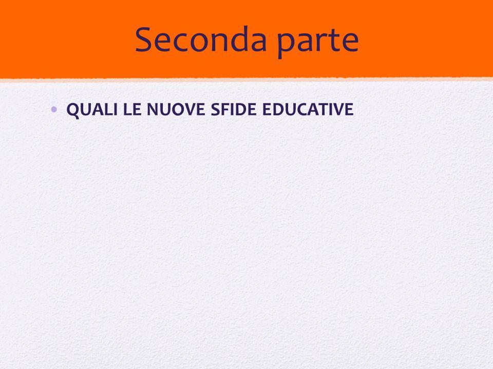 Seconda parte QUALI LE NUOVE SFIDE EDUCATIVE