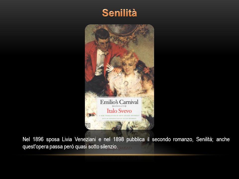Senilità Nel 1896 sposa Livia Veneziani e nel 1898 pubblica il secondo romanzo, Senilità; anche quest opera passa però quasi sotto silenzio.