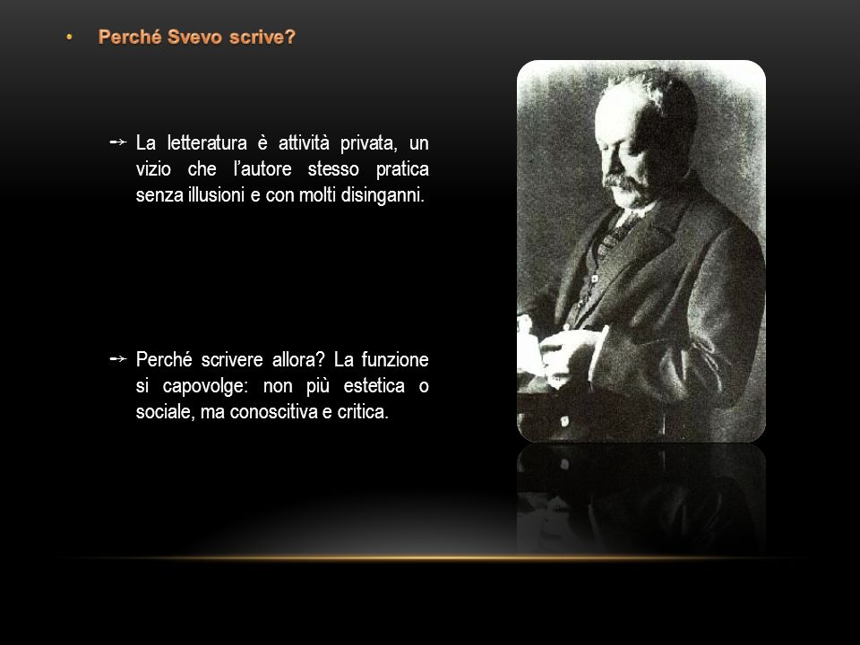 Perché Svevo scrive La letteratura è attività privata, un vizio che l'autore stesso pratica senza illusioni e con molti disinganni.