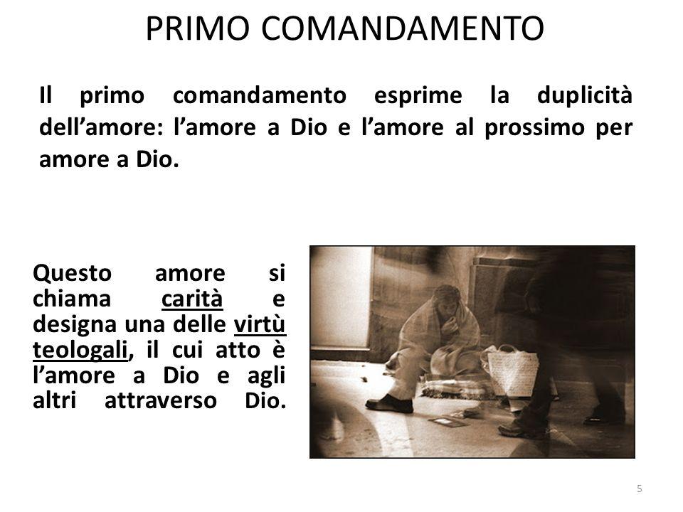 PRIMO COMANDAMENTO Il primo comandamento esprime la duplicità dell'amore: l'amore a Dio e l'amore al prossimo per amore a Dio.