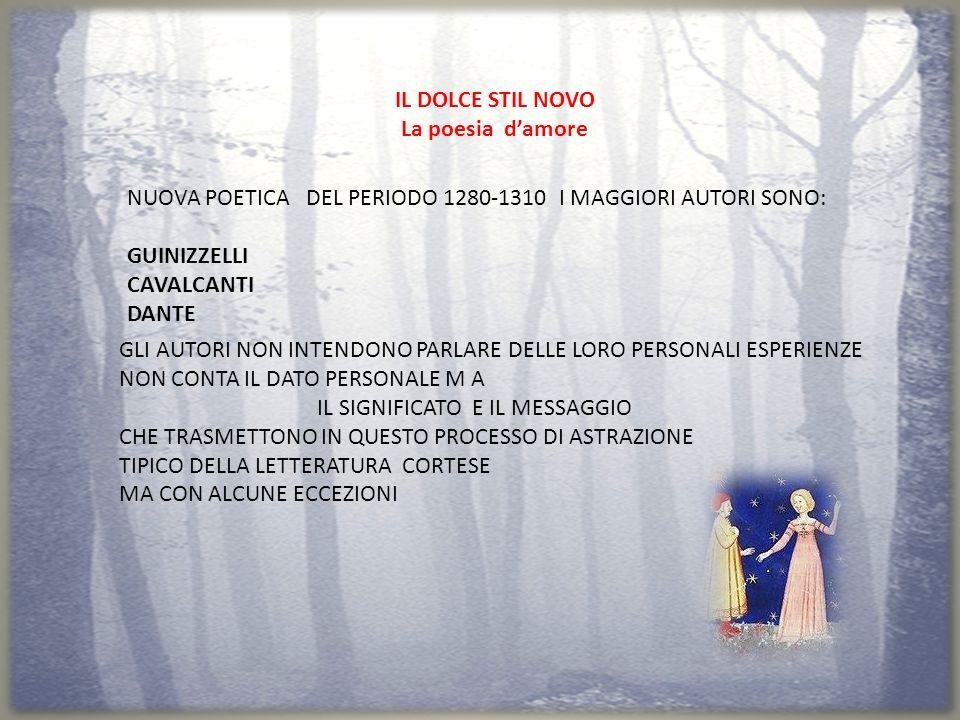 IL DOLCE STIL NOVO La poesia d'amore. NUOVA POETICA DEL PERIODO 1280-1310 I MAGGIORI AUTORI SONO: