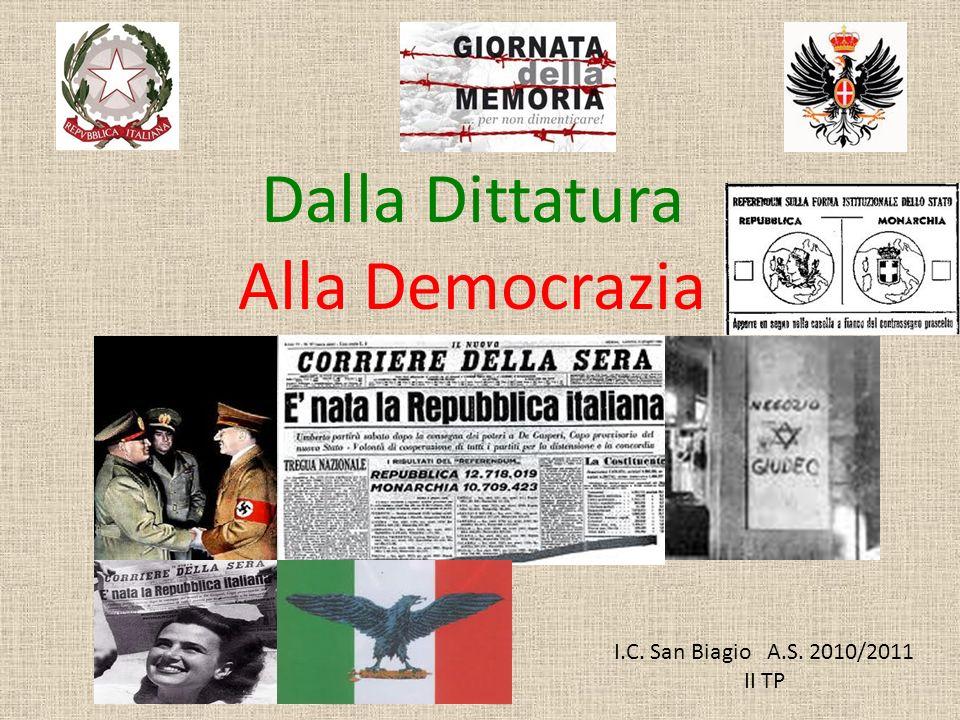 Dalla Dittatura Alla Democrazia I.C. San Biagio A.S. 2010/2011 II TP