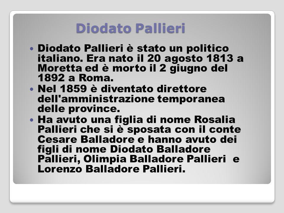 Diodato Pallieri Diodato Pallieri è stato un politico italiano. Era nato il 20 agosto 1813 a Moretta ed è morto il 2 giugno del 1892 a Roma.