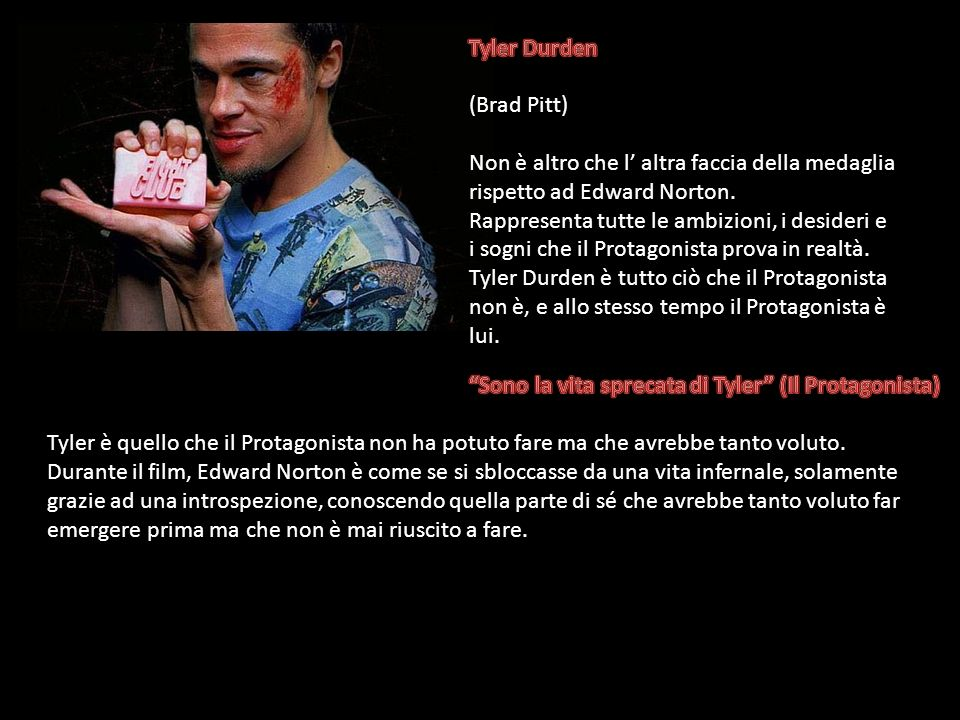 Tyler Durden (Brad Pitt) Non è altro che l' altra faccia della medaglia rispetto ad Edward Norton.