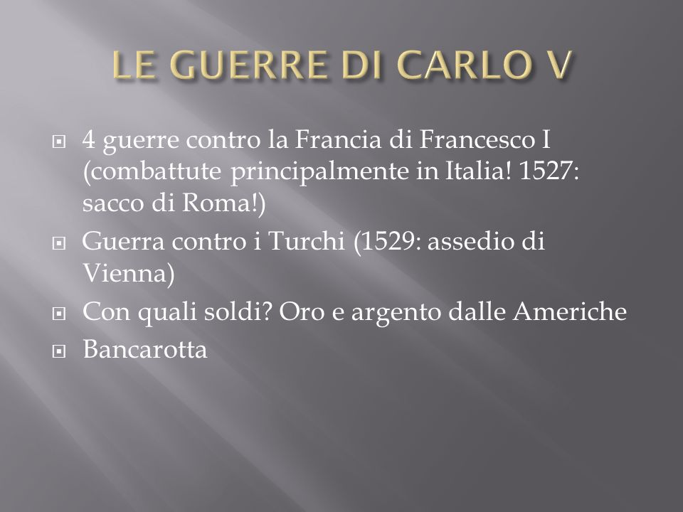 LE GUERRE DI CARLO V 4 guerre contro la Francia di Francesco I (combattute principalmente in Italia! 1527: sacco di Roma!)