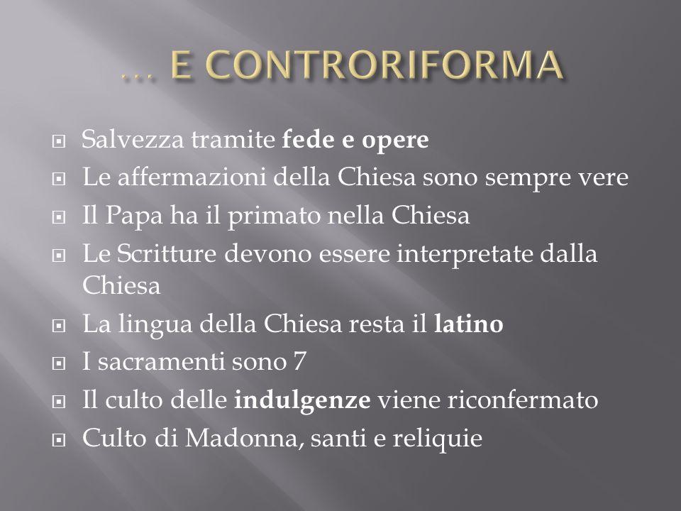 … E CONTRORIFORMA Salvezza tramite fede e opere