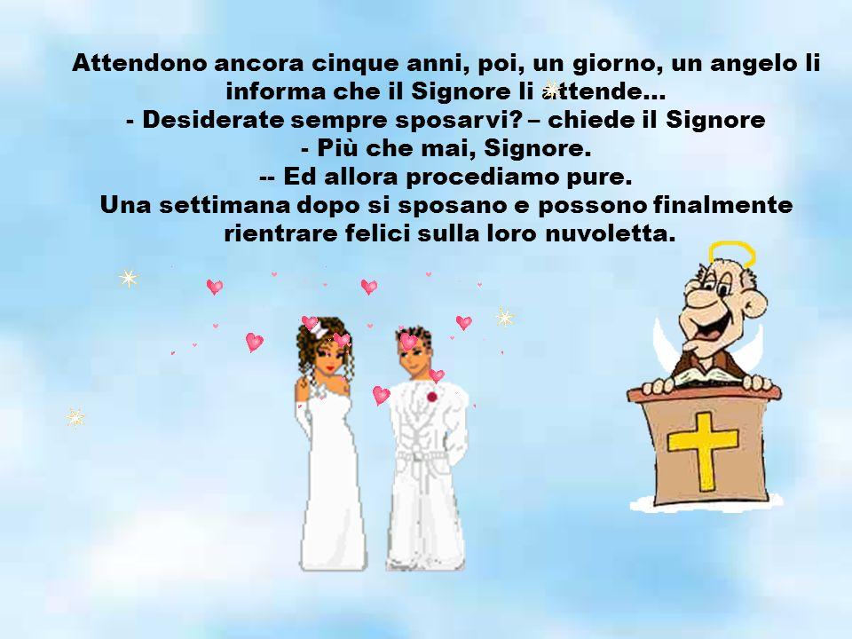 Desiderate sempre sposarvi – chiede il Signore Più che mai, Signore.