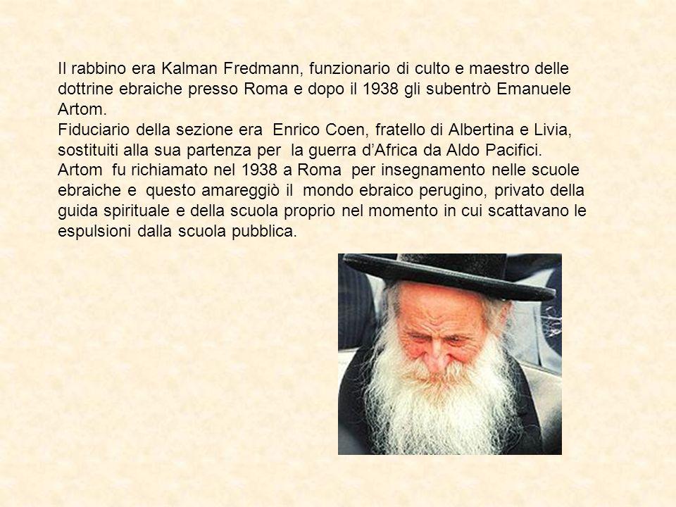 Il rabbino era Kalman Fredmann, funzionario di culto e maestro delle dottrine ebraiche presso Roma e dopo il 1938 gli subentrò Emanuele Artom.
