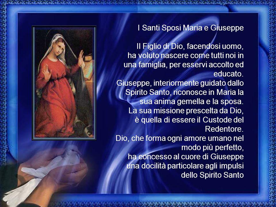 I Santi Sposi Maria e Giuseppe Il Figlio di Dio, facendosi uomo, ha voluto nascere come tutti noi in una famiglia, per esservi accolto ed educato.