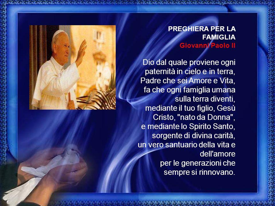 PREGHIERA PER LA FAMIGLIA Giovanni Paolo II
