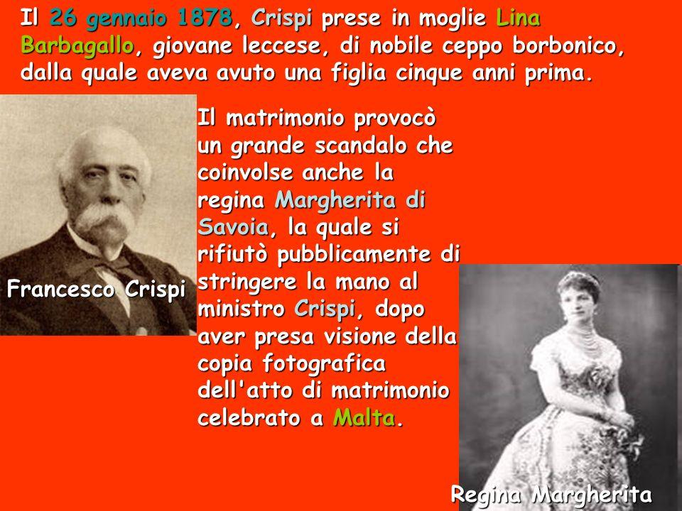 Il 26 gennaio 1878, Crispi prese in moglie Lina Barbagallo, giovane leccese, di nobile ceppo borbonico, dalla quale aveva avuto una figlia cinque anni prima.