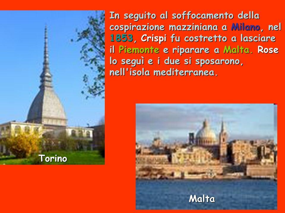 In seguito al soffocamento della cospirazione mazziniana a Milano, nel 1853, Crispi fu costretto a lasciare il Piemonte e riparare a Malta. Rose lo seguì e i due si sposarono, nell isola mediterranea.