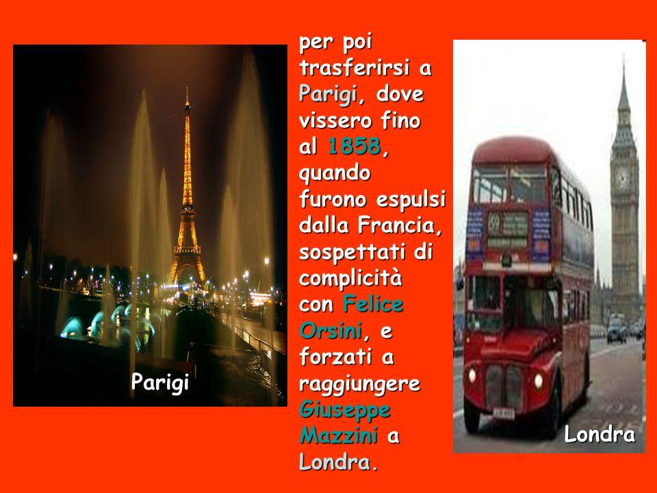 per poi trasferirsi a Parigi, dove vissero fino al 1858, quando furono espulsi dalla Francia, sospettati di complicità con Felice Orsini, e forzati a raggiungere Giuseppe Mazzini a Londra.