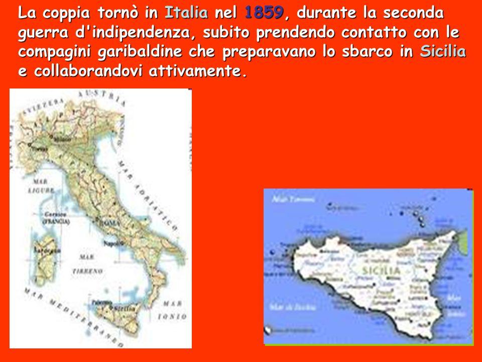 La coppia tornò in Italia nel 1859, durante la seconda guerra d indipendenza, subito prendendo contatto con le compagini garibaldine che preparavano lo sbarco in Sicilia e collaborandovi attivamente.