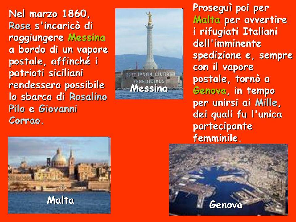 Proseguì poi per Malta per avvertire i rifugiati Italiani dell imminente spedizione e, sempre con il vapore postale, tornò a Genova, in tempo per unirsi ai Mille, dei quali fu l unica partecipante femminile.