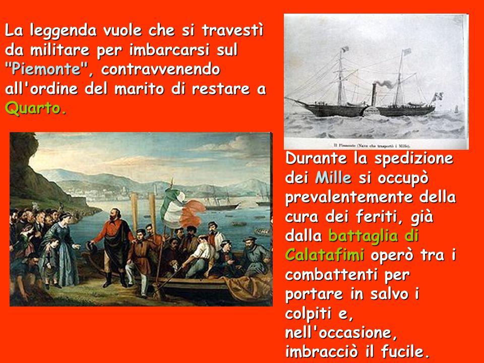 La leggenda vuole che si travestì da militare per imbarcarsi sul Piemonte , contravvenendo all ordine del marito di restare a Quarto.