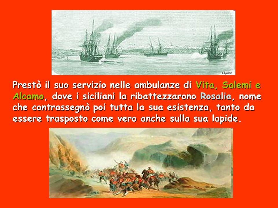 Prestò il suo servizio nelle ambulanze di Vita, Salemi e Alcamo, dove i siciliani la ribattezzarono Rosalia, nome che contrassegnò poi tutta la sua esistenza, tanto da essere trasposto come vero anche sulla sua lapide.
