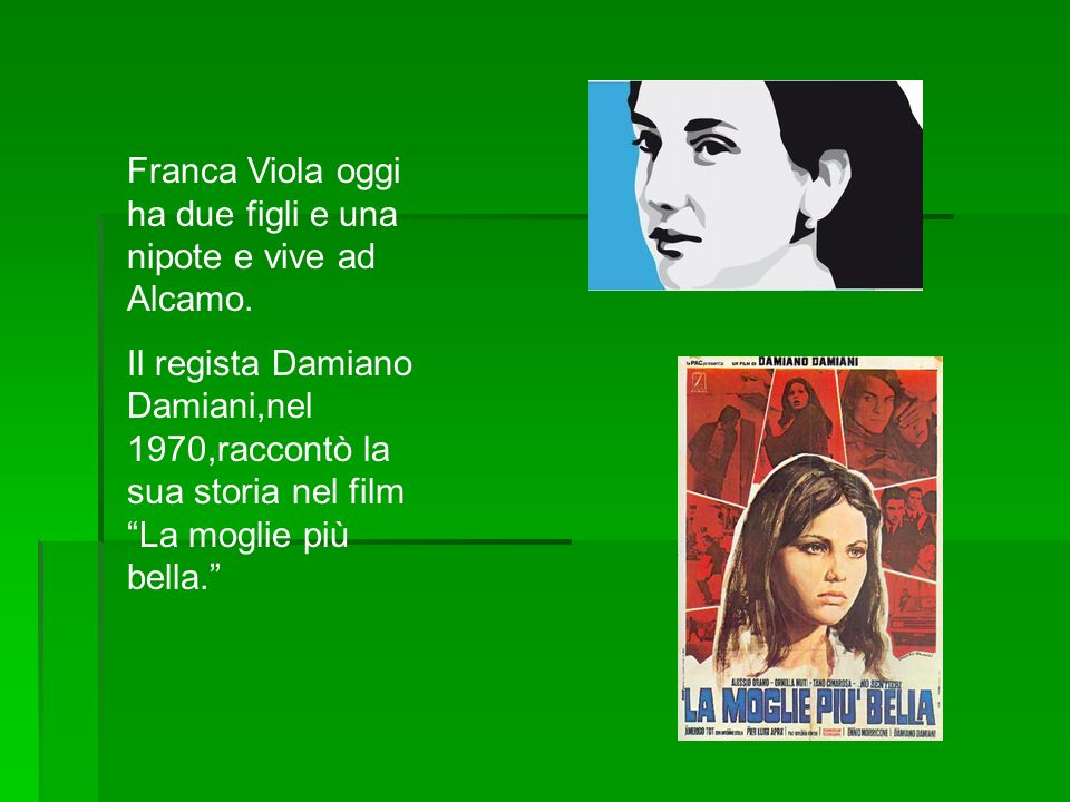 Franca Viola oggi ha due figli e una nipote e vive ad Alcamo.