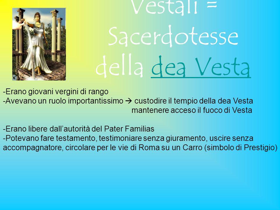 Vestali = Sacerdotesse della dea Vesta