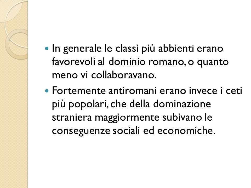In generale le classi più abbienti erano favorevoli al dominio romano, o quanto meno vi collaboravano.