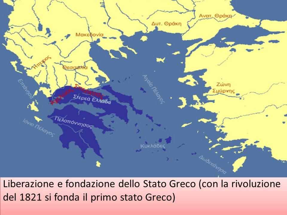 Liberazione e fondazione dello Stato Greco (con la rivoluzione del 1821 si fonda il primo stato Greco)