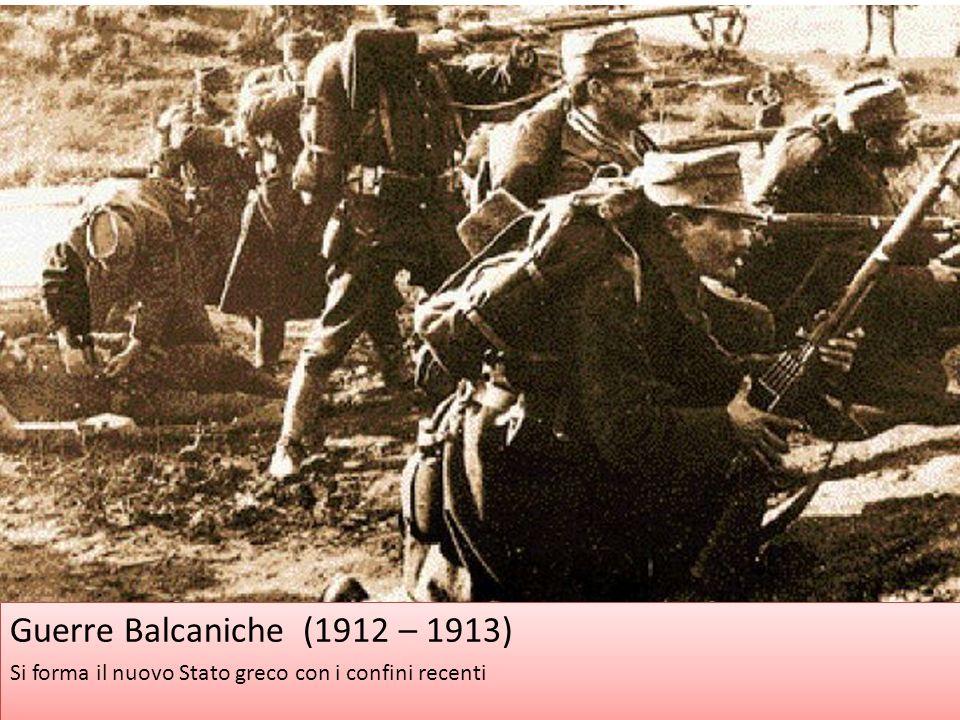 Guerre Balcaniche (1912 – 1913) Si forma il nuovo Stato greco con i confini recenti