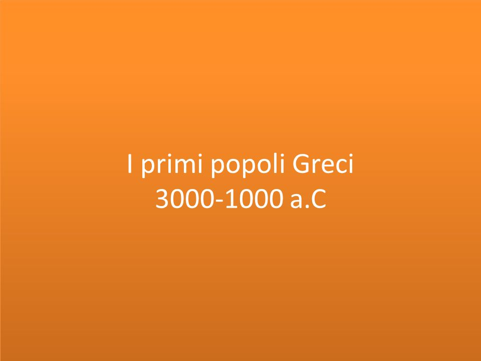 I primi popoli Greci 3000-1000 a.C