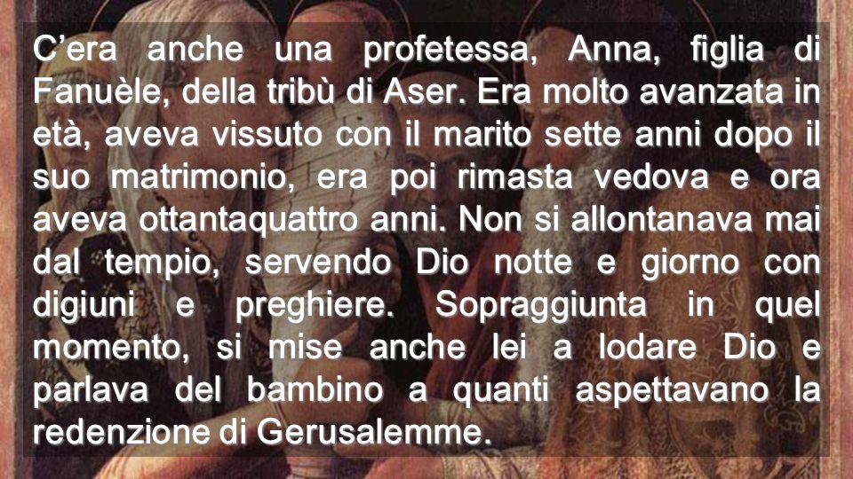 C'era anche una profetessa, Anna, figlia di Fanuèle, della tribù di Aser.