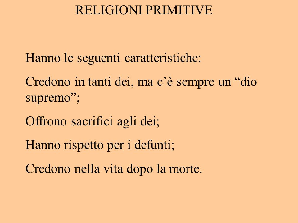 RELIGIONI PRIMITIVE Hanno le seguenti caratteristiche: Credono in tanti dei, ma c'è sempre un dio supremo ;