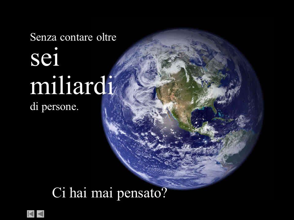 sei miliardi di persone.