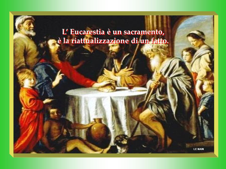 L' Eucarestia è un sacramento, è la riattualizzazione di un fatto.