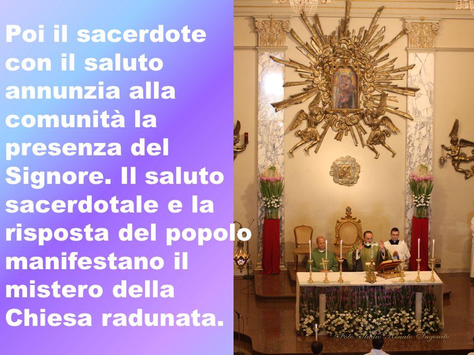 Poi il sacerdotecon il saluto. annunzia alla. comunità la. presenza del. Signore. Il saluto. sacerdotale e la.