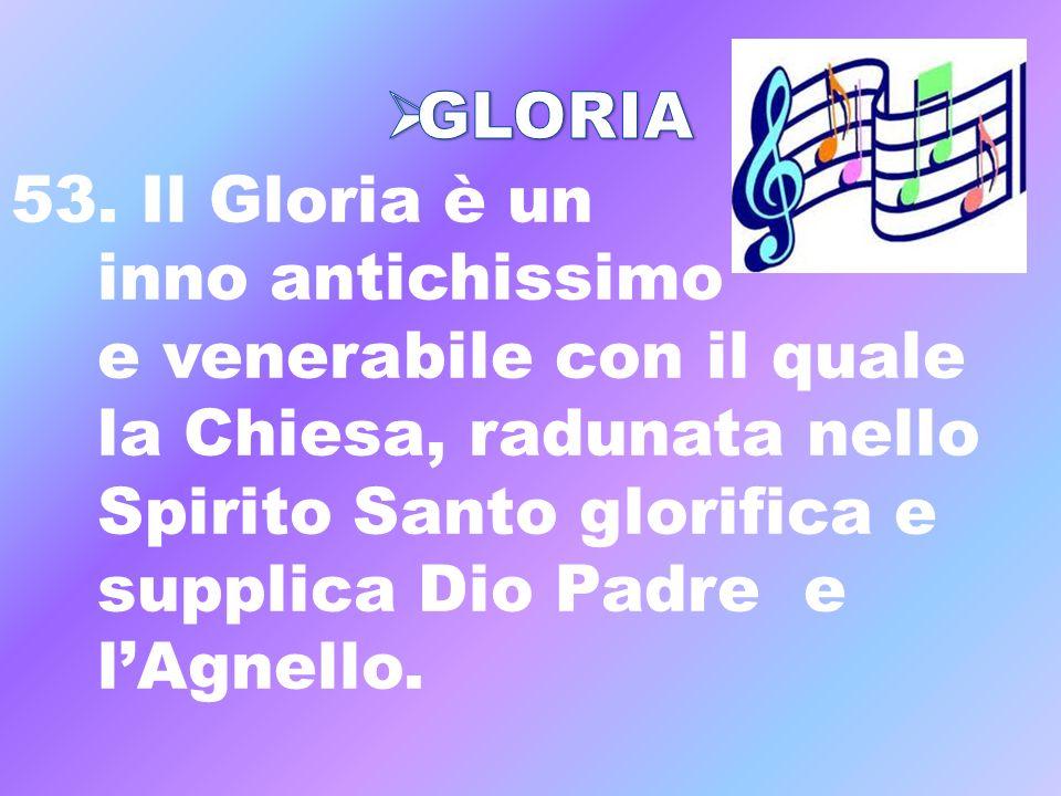 GLORIA53. Il Gloria è un. inno antichissimo. e venerabile con il quale. la Chiesa, radunata nello. Spirito Santo glorifica e.