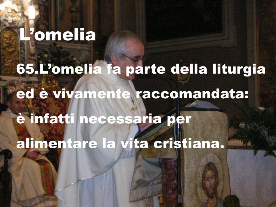 L'omelia 65.L'omelia fa parte della liturgia