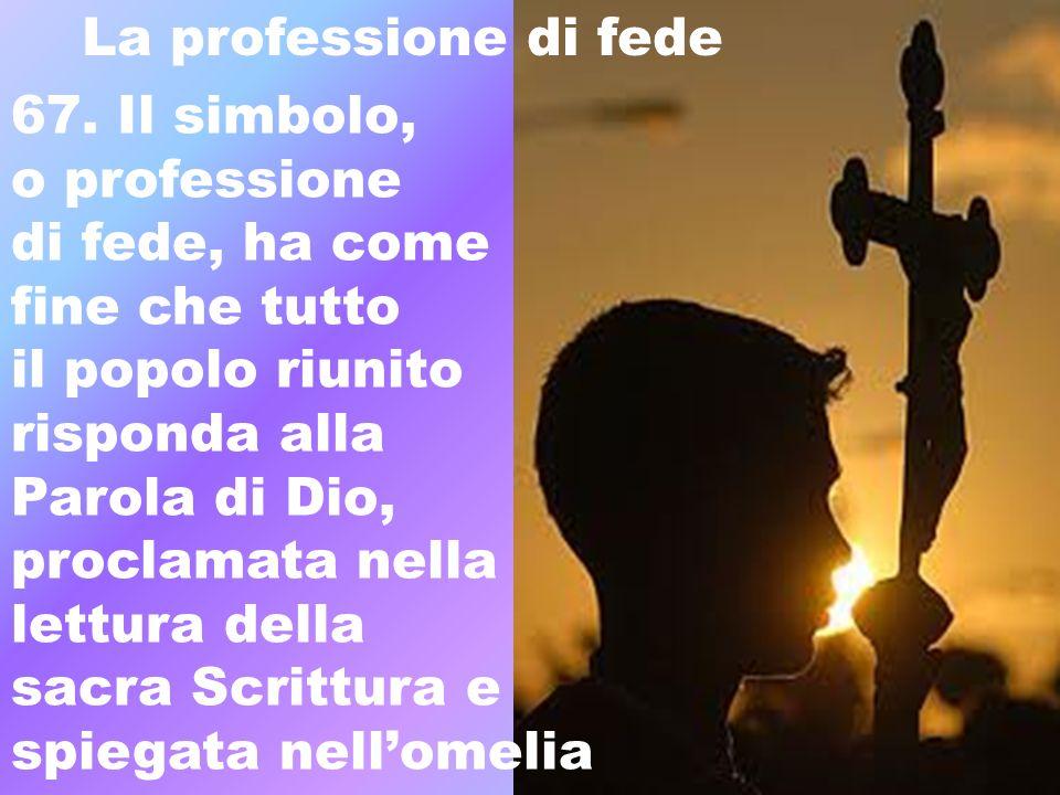 La professione di fede 67. Il simbolo, o professione. di fede, ha come. fine che tutto. il popolo riunito.