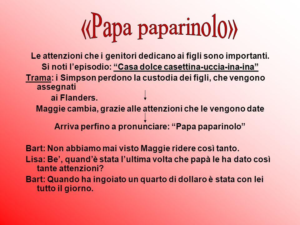«Papa paparinolo» Le attenzioni che i genitori dedicano ai figli sono importanti. Si noti l'episodio: Casa dolce casettina-uccia-ina-ina