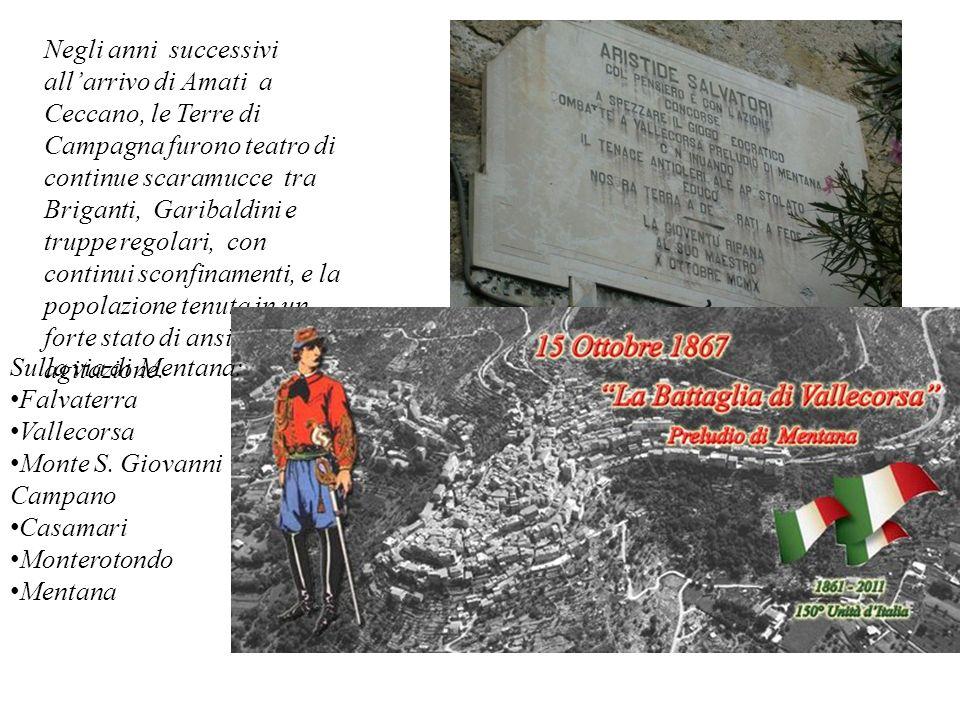Negli anni successivi all'arrivo di Amati a Ceccano, le Terre di Campagna furono teatro di continue scaramucce tra Briganti, Garibaldini e truppe regolari, con continui sconfinamenti, e la popolazione tenuta in un forte stato di ansia ed agitazione.