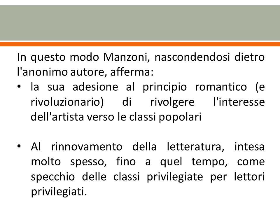 In questo modo Manzoni, nascondendosi dietro l anonimo autore, afferma: