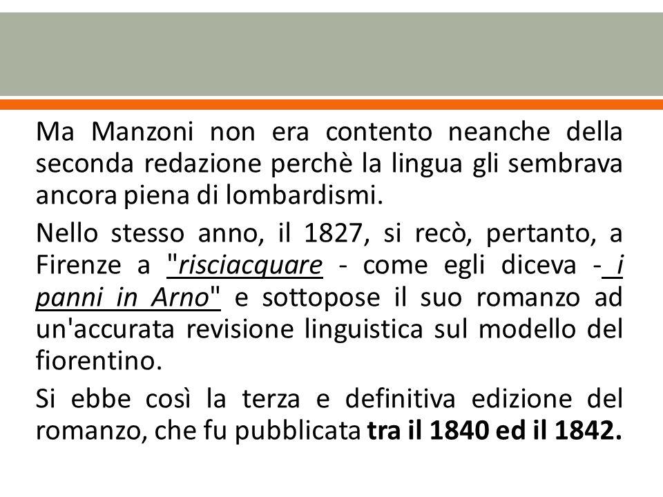 Ma Manzoni non era contento neanche della seconda redazione perchè la lingua gli sembrava ancora piena di lombardismi.