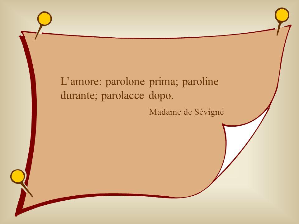 L'amore: parolone prima; paroline durante; parolacce dopo.