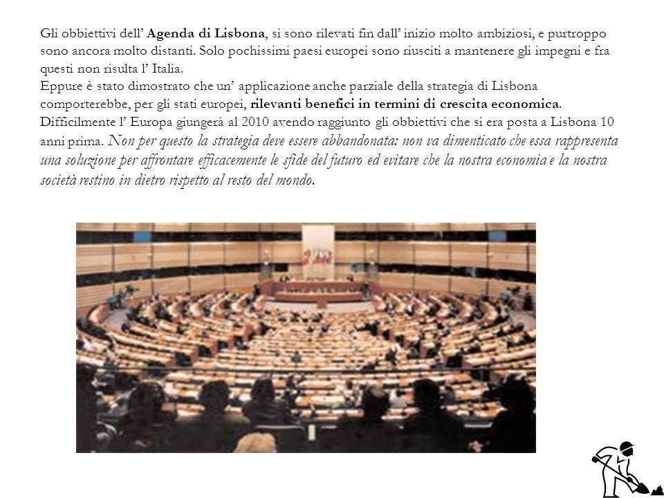 Gli obbiettivi dell' Agenda di Lisbona, si sono rilevati fin dall' inizio molto ambiziosi, e purtroppo sono ancora molto distanti.
