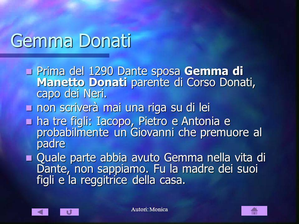 Gemma Donati Prima del 1290 Dante sposa Gemma di Manetto Donati parente di Corso Donati, capo dei Neri.