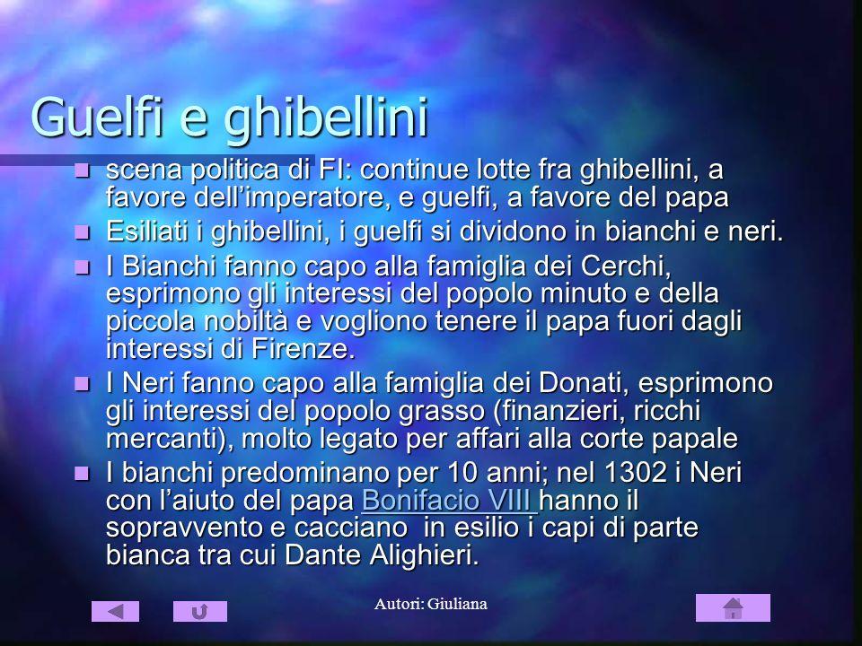 Guelfi e ghibellini scena politica di FI: continue lotte fra ghibellini, a favore dell'imperatore, e guelfi, a favore del papa.