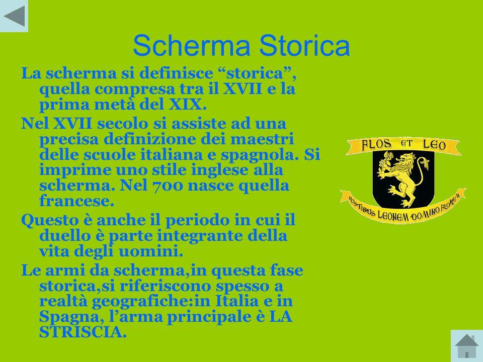 Scherma Storica La scherma si definisce storica , quella compresa tra il XVII e la prima metà del XIX.