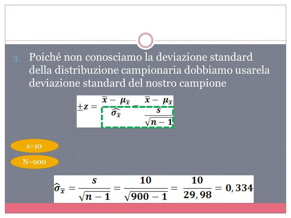 Poiché non conosciamo la deviazione standard della distribuzione campionaria dobbiamo usarela deviazione standard del nostro campione